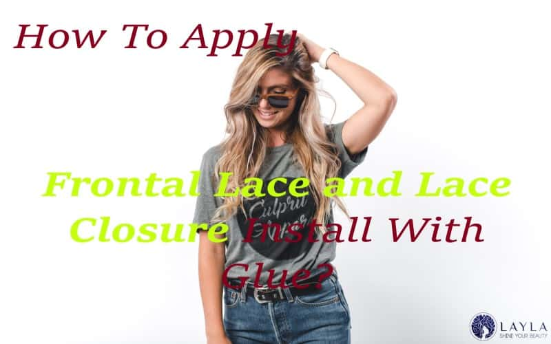 How To Apply Frontal Lace and Lace Closure Install With Glue?