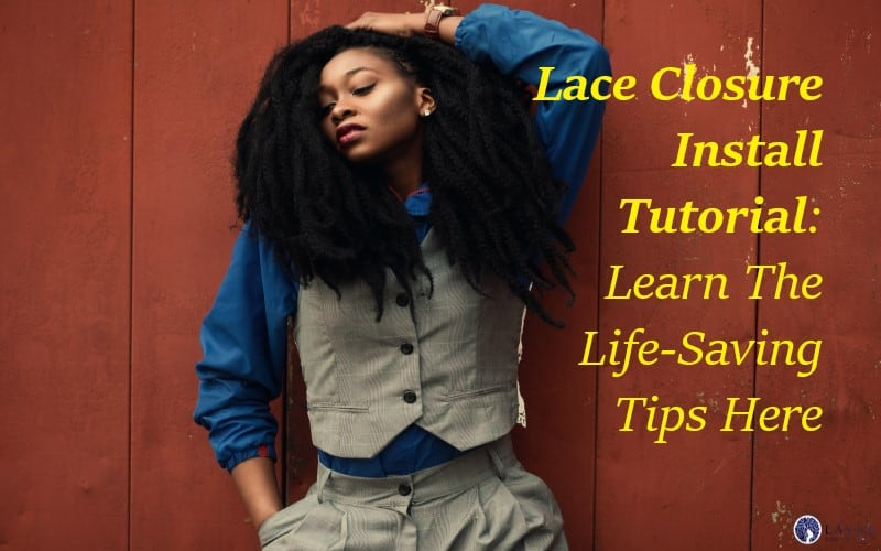 Lace Closure Install Tutorial: Learn The Life-Saving Tips Here