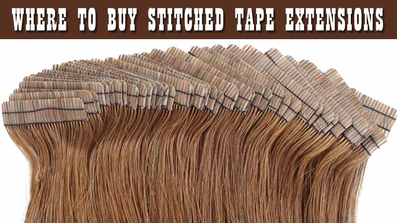 Where To Buy Stitched Tape Extensions? Be A Careful Shopper!