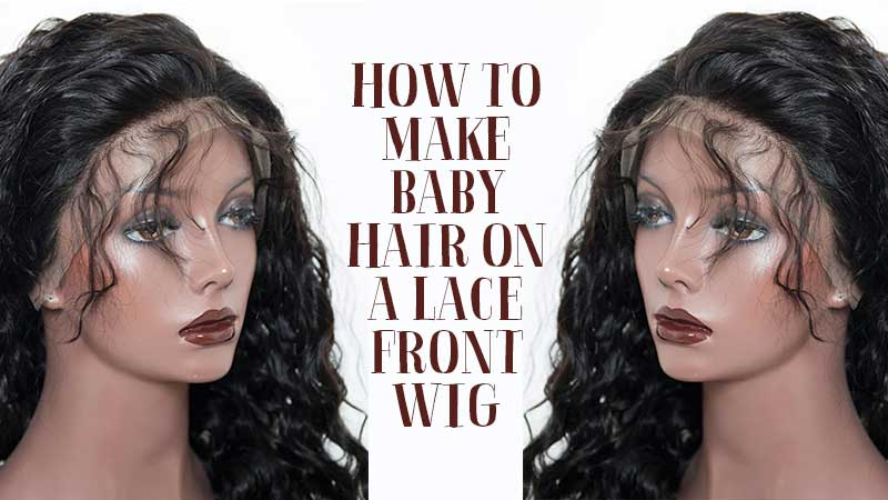 [Exclusive Guide] How To Make Baby Hair On Lace Front Wig? - Laylahair
